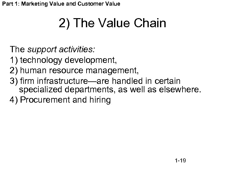 Part 1: Marketing Value and Customer Value 2) The Value Chain The support activities: