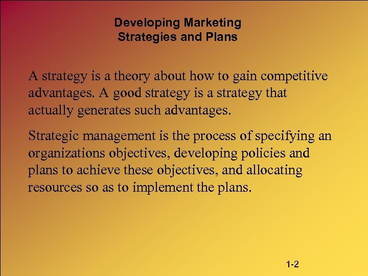 Developing Marketing Strategies and Plans A strategy is a theory about how to gain