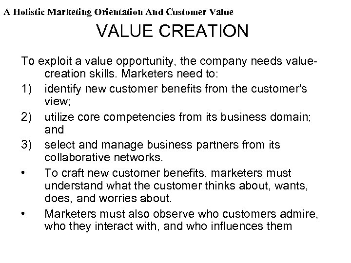A Holistic Marketing Orientation And Customer Value VALUE CREATION To exploit a value opportunity,
