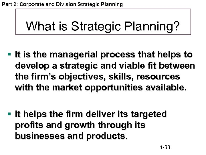Part 2: Corporate and Division Strategic Planning What is Strategic Planning? § It is