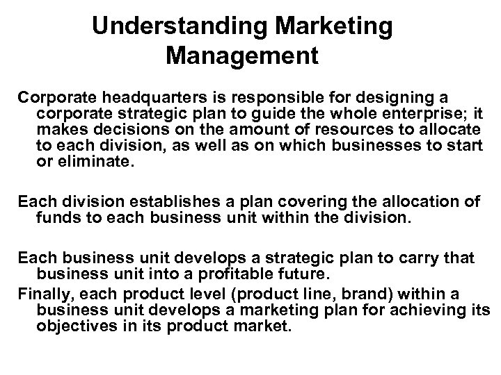 Understanding Marketing Management Corporate headquarters is responsible for designing a corporate strategic plan to