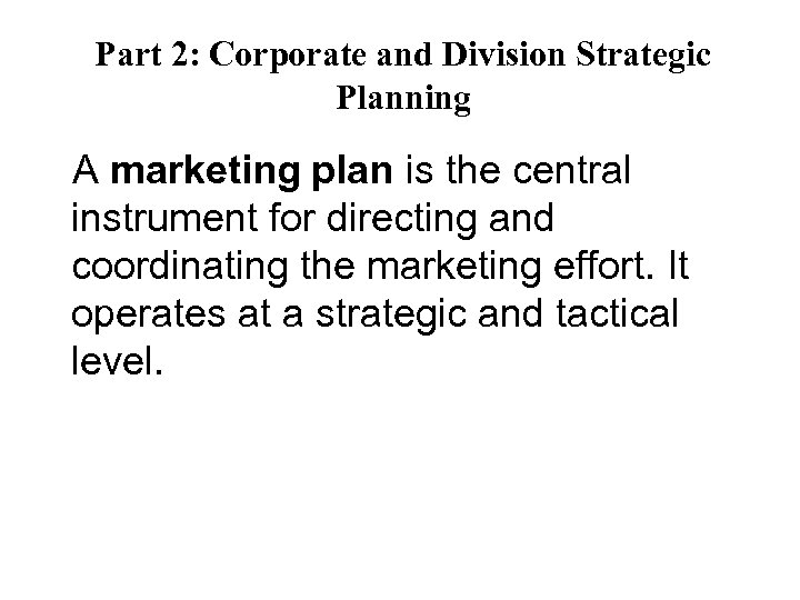 Part 2: Corporate and Division Strategic Planning A marketing plan is the central instrument