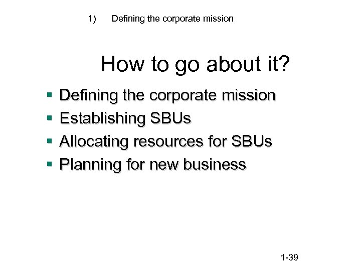 1) Defining the corporate mission How to go about it? § § Defining the