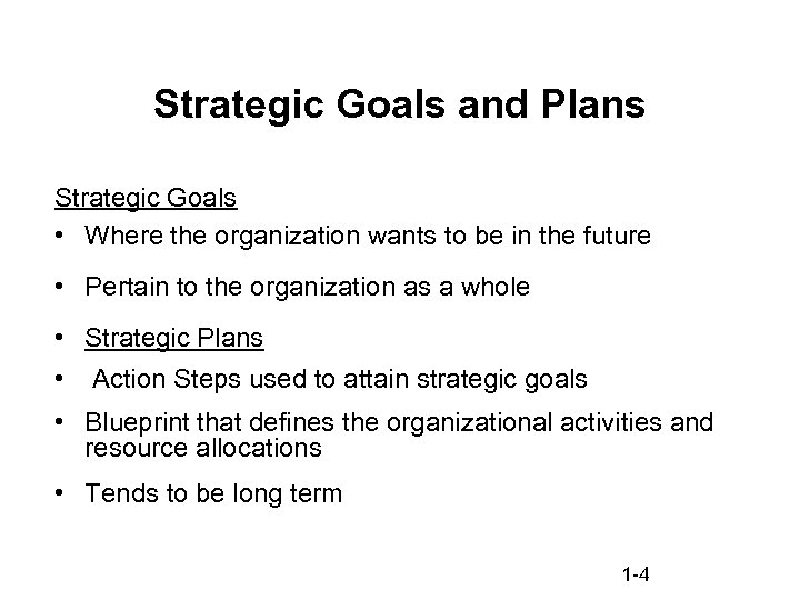 Strategic Goals and Plans Strategic Goals • Where the organization wants to be in