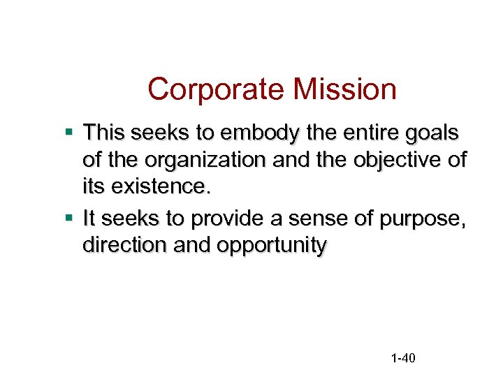Corporate Mission § This seeks to embody the entire goals of the organization and