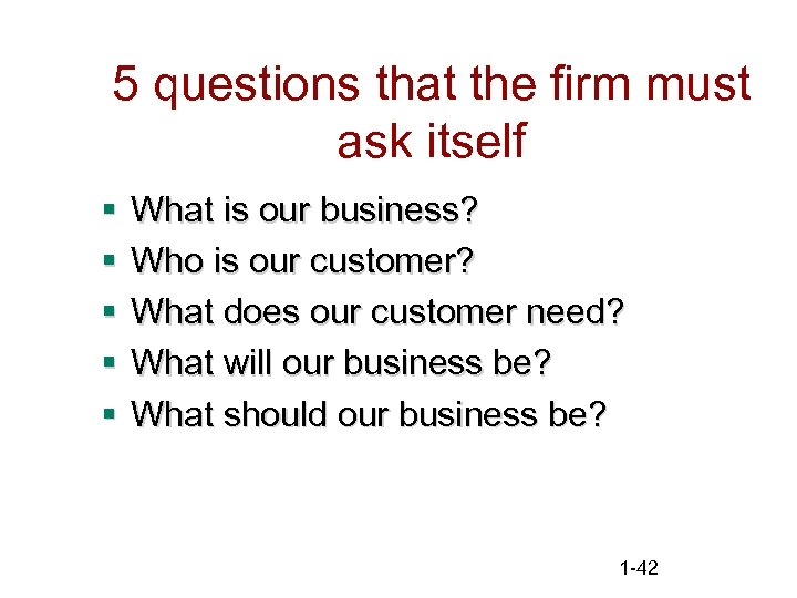 5 questions that the firm must ask itself § § § What is our