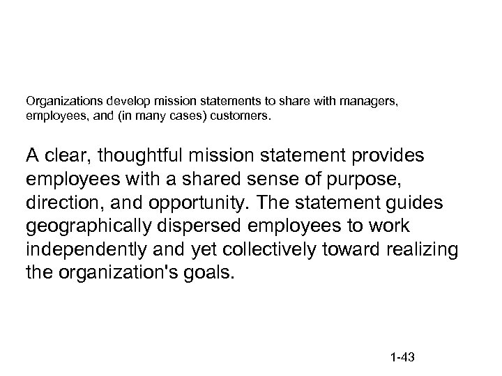 Organizations develop mission statements to share with managers, employees, and (in many cases) customers.