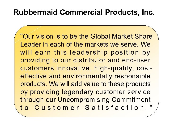 "Rubbermaid Commercial Products, Inc. ""Our vision is to be the Global Market Share Leader"