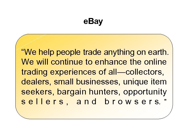"e. Bay ""We help people trade anything on earth. We will continue to enhance"