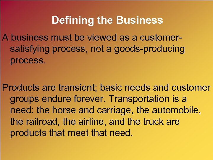 Defining the Business A business must be viewed as a customersatisfying process, not a