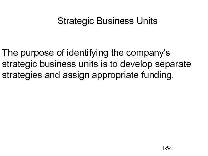 Strategic Business Units The purpose of identifying the company's strategic business units is to