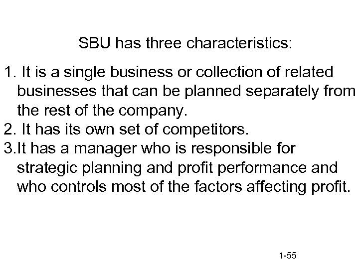 SBU has three characteristics: 1. It is a single business or collection of related