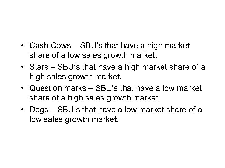 Business Portfolio Analysis • Cash Cows – SBU's that have a high market share