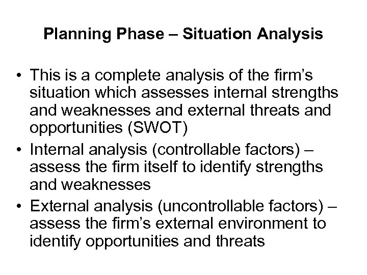 Planning Phase – Situation Analysis • This is a complete analysis of the firm's