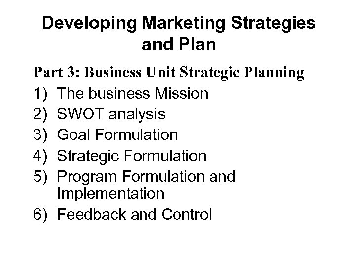 Developing Marketing Strategies and Plan Part 3: Business Unit Strategic Planning 1) The business