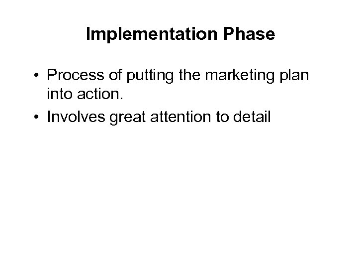 Implementation Phase • Process of putting the marketing plan into action. • Involves great