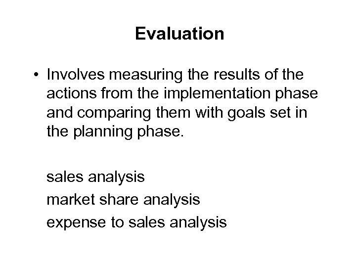 Evaluation • Involves measuring the results of the actions from the implementation phase and