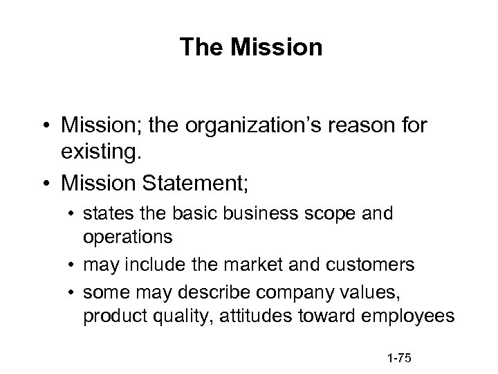 The Mission • Mission; the organization's reason for existing. • Mission Statement; • states