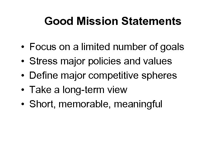 Good Mission Statements • • • Focus on a limited number of goals Stress