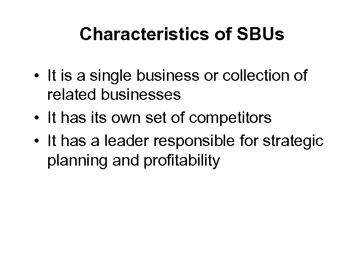 Characteristics of SBUs • It is a single business or collection of related businesses