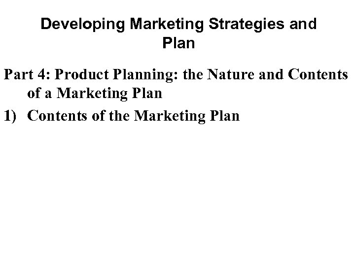 Developing Marketing Strategies and Plan Part 4: Product Planning: the Nature and Contents of