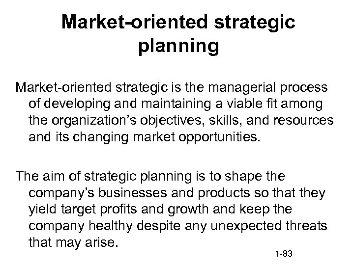 Market-oriented strategic planning Market-oriented strategic is the managerial process of developing and maintaining a
