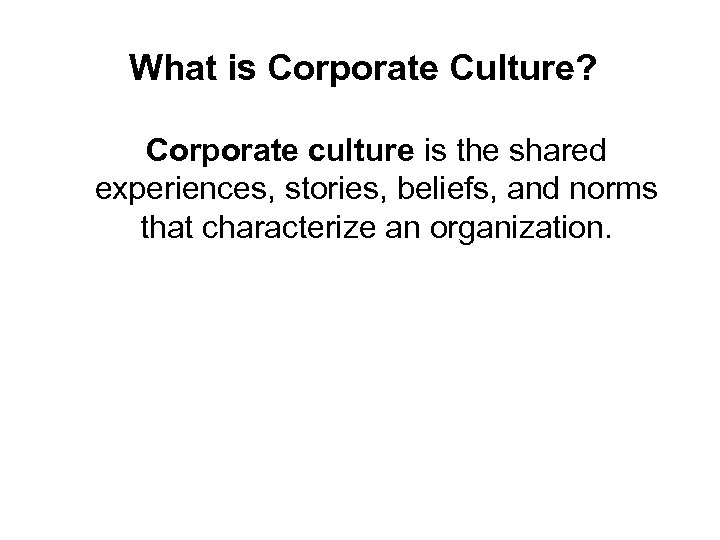 What is Corporate Culture? Corporate culture is the shared experiences, stories, beliefs, and norms