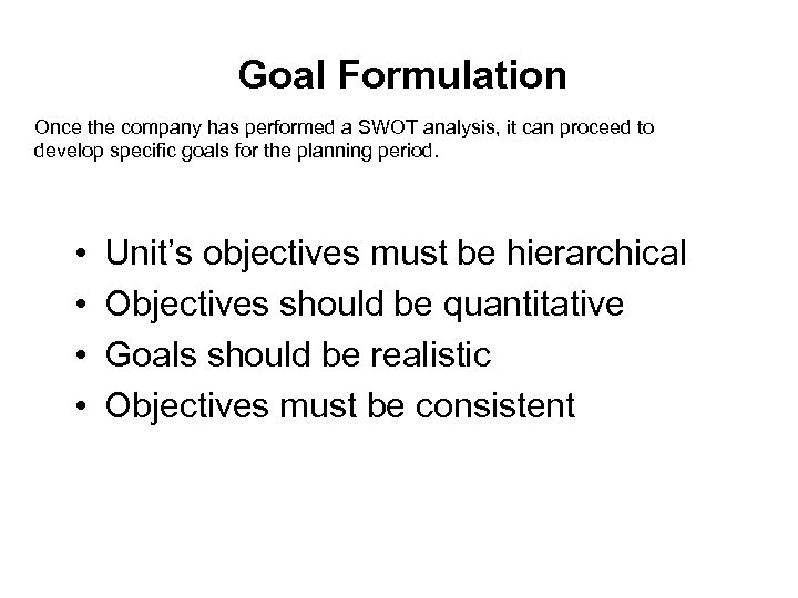 Goal Formulation Once the company has performed a SWOT analysis, it can proceed to