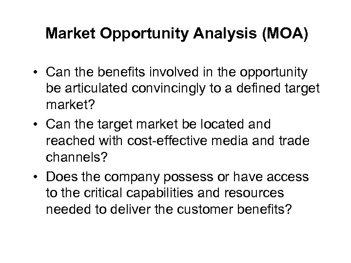 Market Opportunity Analysis (MOA) • Can the benefits involved in the opportunity be articulated