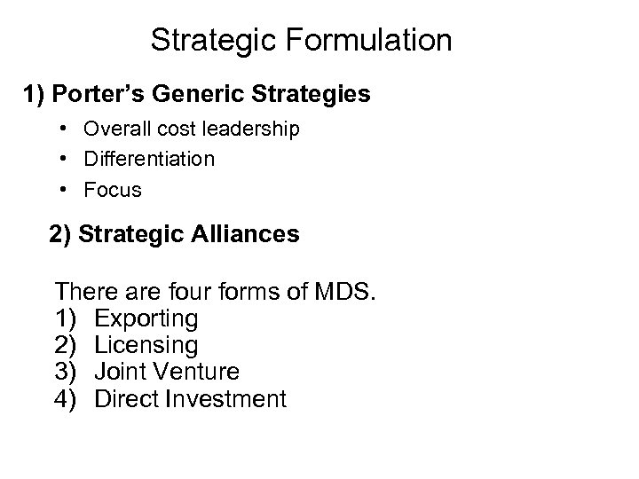 Strategic Formulation 1) Porter's Generic Strategies • Overall cost leadership • Differentiation • Focus