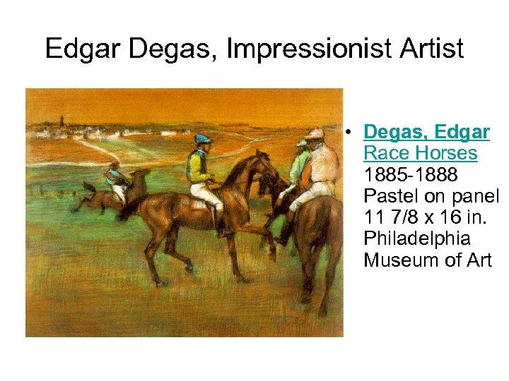 Edgar Degas, Impressionist Artist • Degas, Edgar Race Horses 1885 -1888 Pastel on panel
