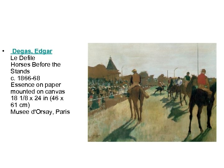 • Degas, Edgar Le Defile Horses Before the Stands c. 1866 -68 Essence