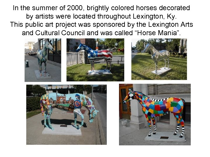 In the summer of 2000, brightly colored horses decorated by artists were located throughout