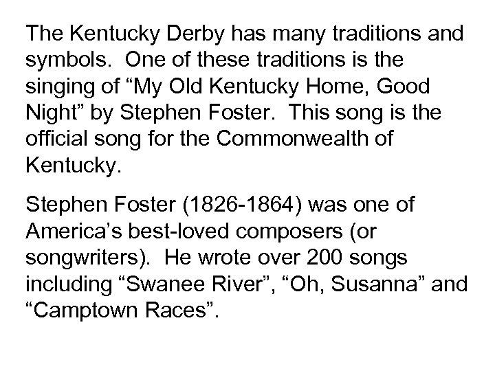 The Kentucky Derby has many traditions and symbols. One of these traditions is the