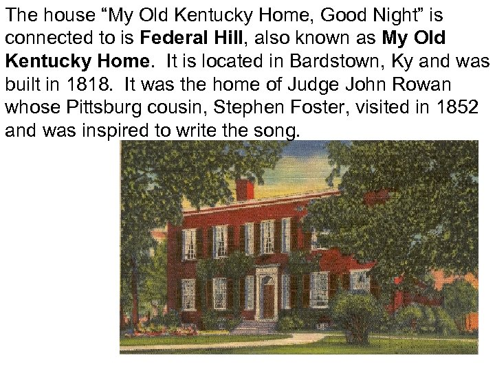 """The house """"My Old Kentucky Home, Good Night"""" is connected to is Federal Hill,"""