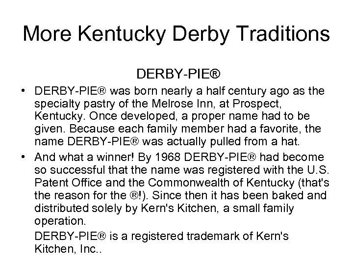 More Kentucky Derby Traditions DERBY-PIE® • DERBY-PIE® was born nearly a half century ago