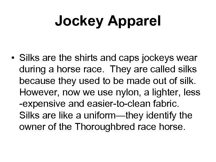 Jockey Apparel • Silks are the shirts and caps jockeys wear during a horse