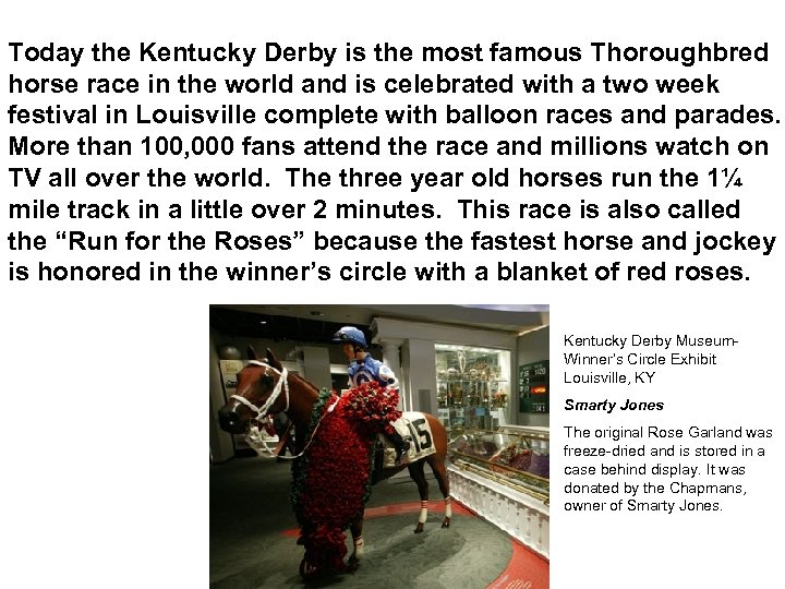 Today the Kentucky Derby is the most famous Thoroughbred horse race in the world