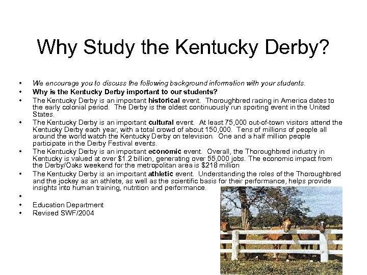 Why Study the Kentucky Derby? • • • We encourage you to discuss the