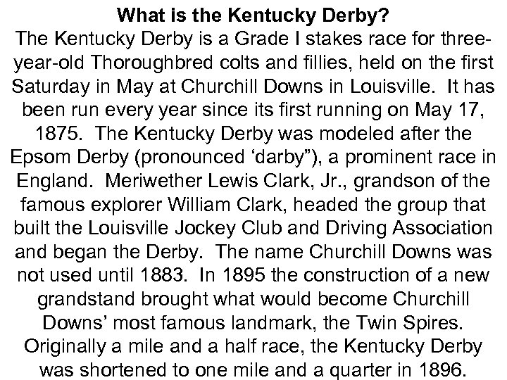 What is the Kentucky Derby? The Kentucky Derby is a Grade I stakes race