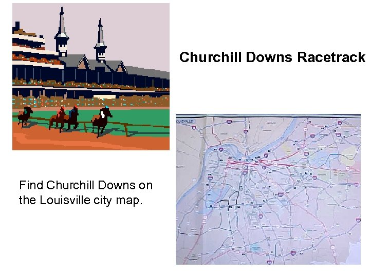 Churchill Downs Racetrack Find Churchill Downs on the Louisville city map.