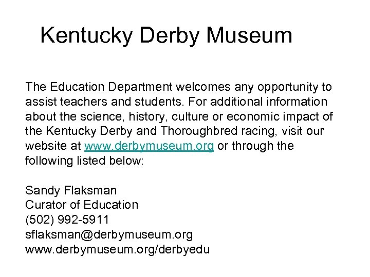 Kentucky Derby Museum The Education Department welcomes any opportunity to assist teachers and students.