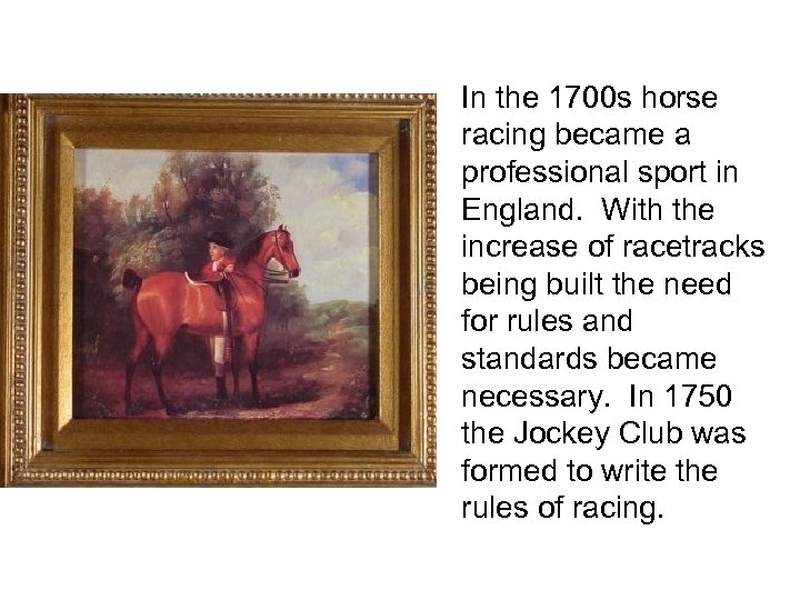 In the 1700 s horse racing became a professional sport in England. With the