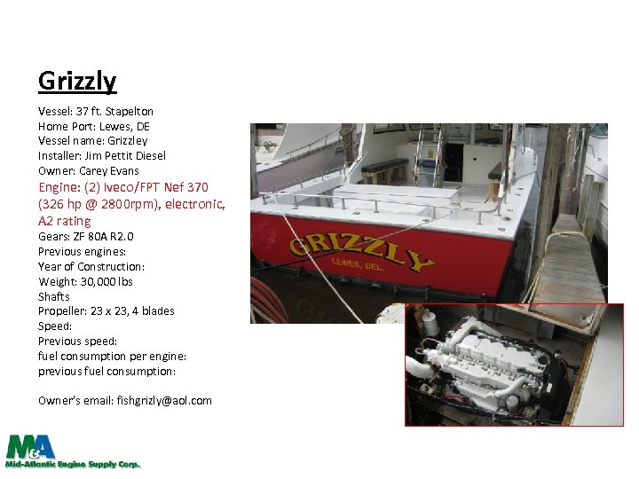 Grizzly Vessel: 37 ft. Stapelton Home Port: Lewes, DE Vessel name: Grizzley Installer: Jim