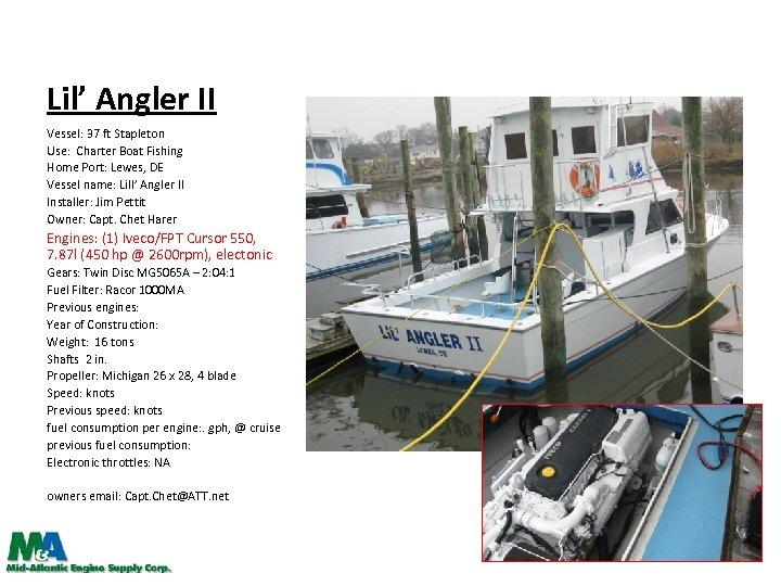 Lil' Angler II Vessel: 37 ft Stapleton Use: Charter Boat Fishing Home Port: Lewes,