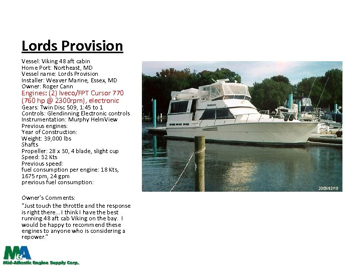 Lords Provision Vessel: Viking 48 aft cabin Home Port: Northeast, MD Vessel name: Lords