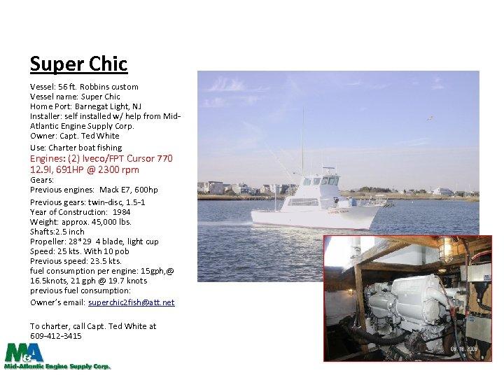Super Chic Vessel: 56 ft. Robbins custom Vessel name: Super Chic Home Port: Barnegat