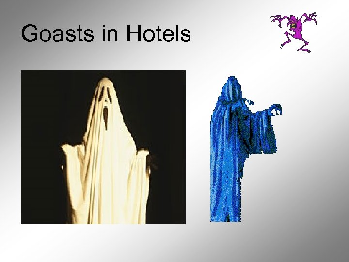 Goasts in Hotels