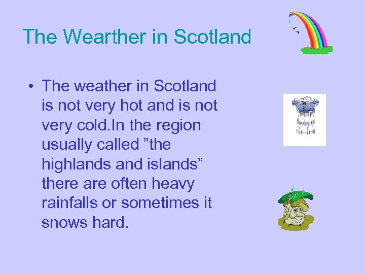 The Wearther in Scotland • The weather in Scotland is not very hot and