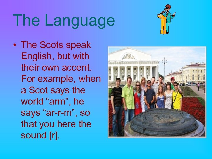 The Language • The Scots speak English, but with their own accent. For example,